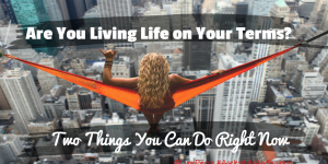 Are you living life on your terms