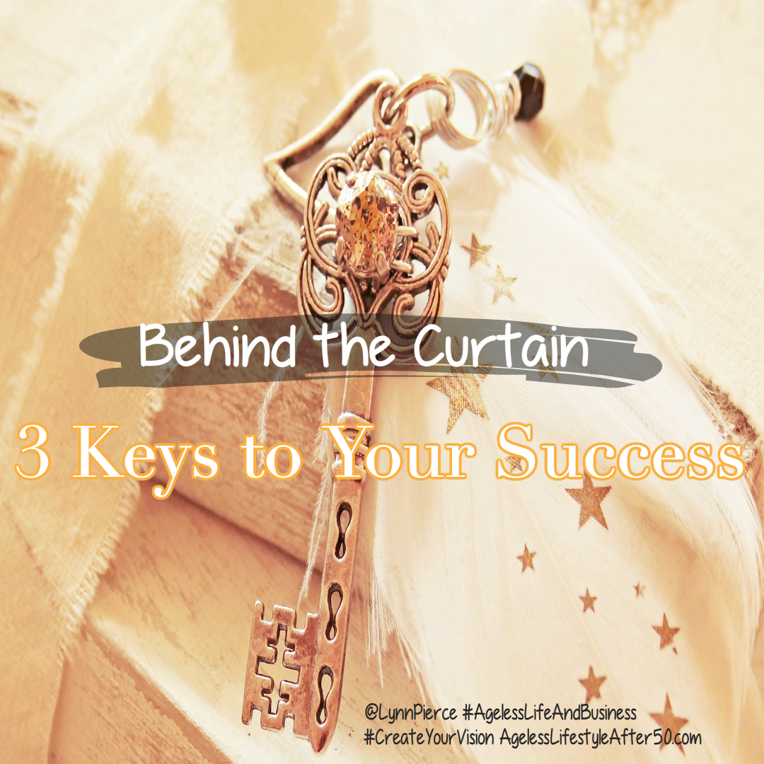 Behind the Curtain, 3 Keys to Your Success