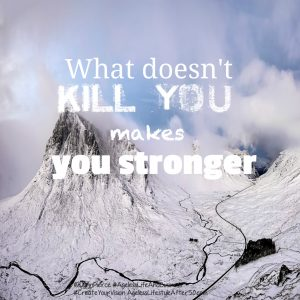What doesn't kill yo makes you stronger