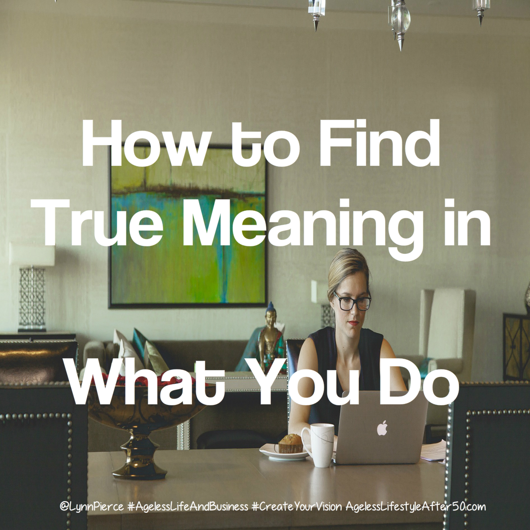 How to Find True Meaning in What You Do