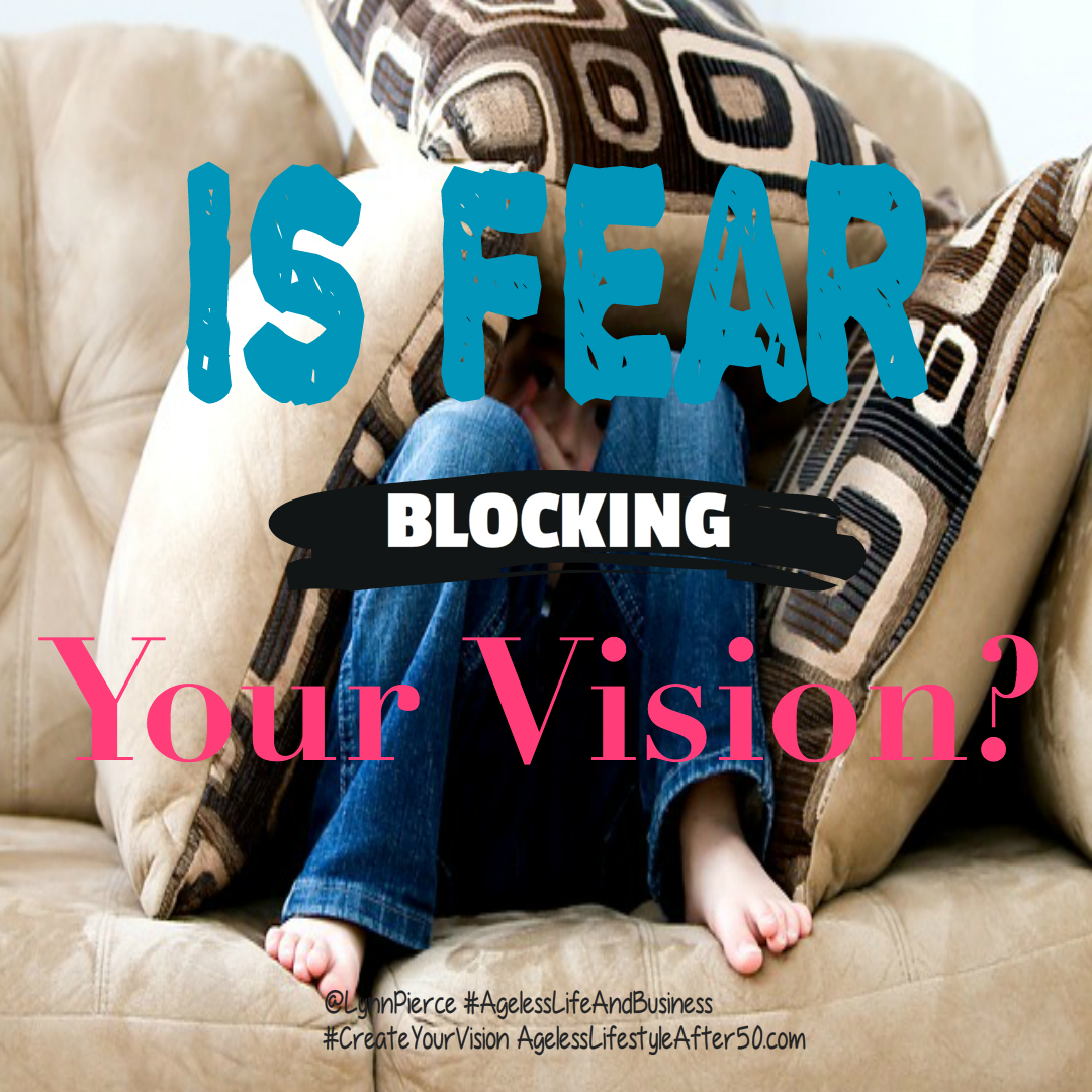 IS FEAR BLOCKING YOUR VISION