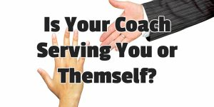 Is Your Coach Serving You or Themself