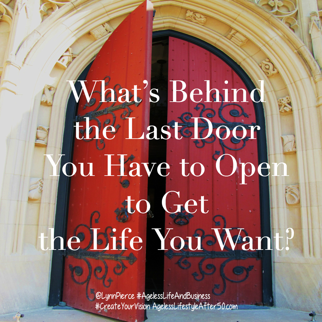 What's Behind the Last Door You Have to Open to Get the Life You Want?