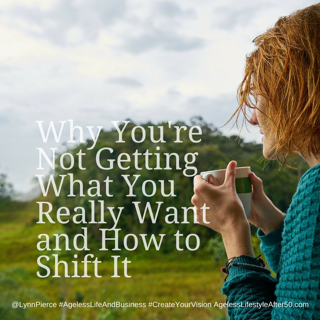 Why You're Not Getting What You Really Want and How to Shift It
